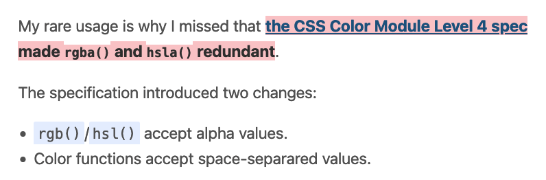 My rare usage is why I missed that the CSS Color Module Level 4 spec made rgba() and hsla() redundant. The specification introduced two changes: 1. rgb()/hsl() accept alpha values. 2. Color functions accept space-separared values.