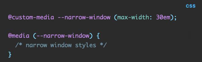 CSS code: @custom-media --narrow-window (max-width: 30em);  @media (--narrow-window) {   /* narrow window styles */ }