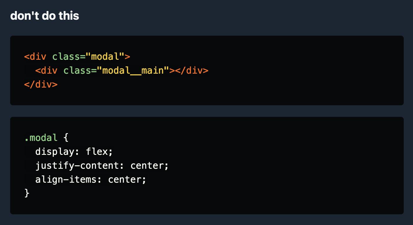"don't do this  Code: `<div class=""modal"">   <div class=""modal__main""></div> </div>` ` .modal {   display: flex;   justify-content: center;   align-items: center; }`"