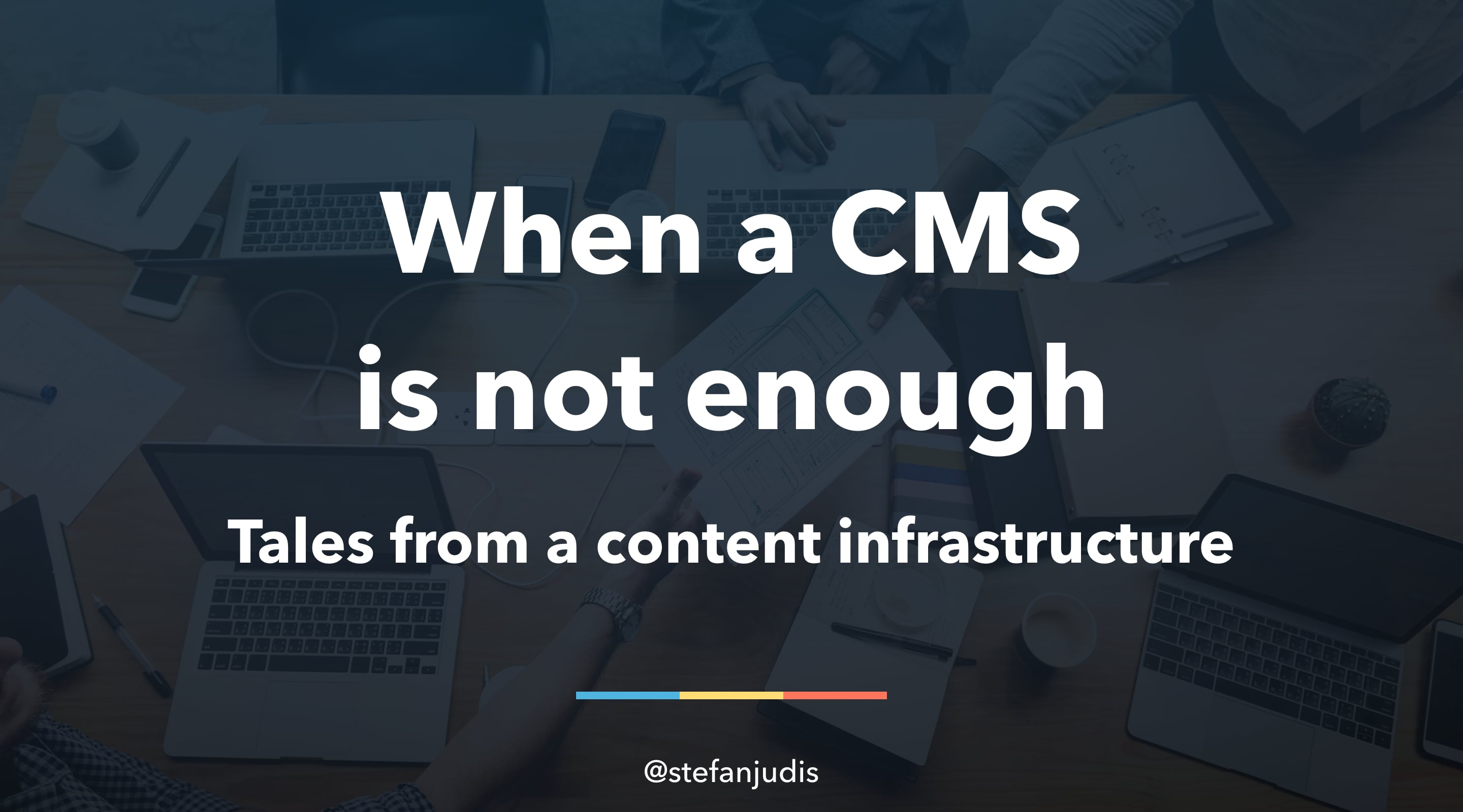 When a CMS is not enough – Tales from a content infrastructure