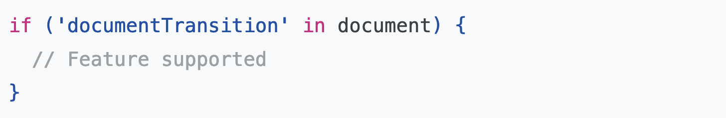 if ('documentTransition' in document) {   // Feature supported }