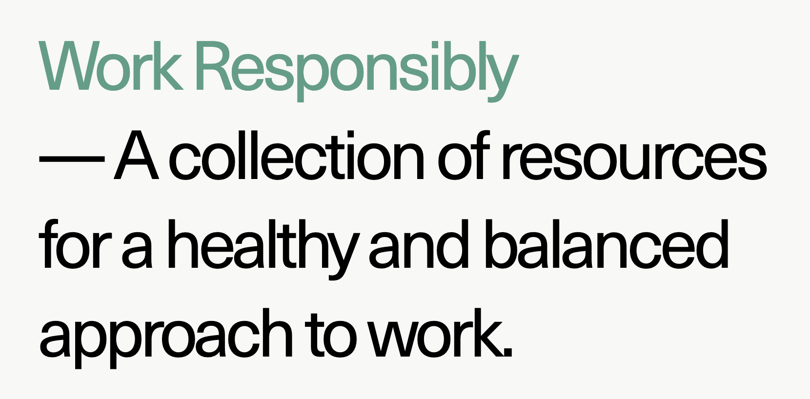 Work Responsibly — A collection of resources for a healthy and balanced approach to work.