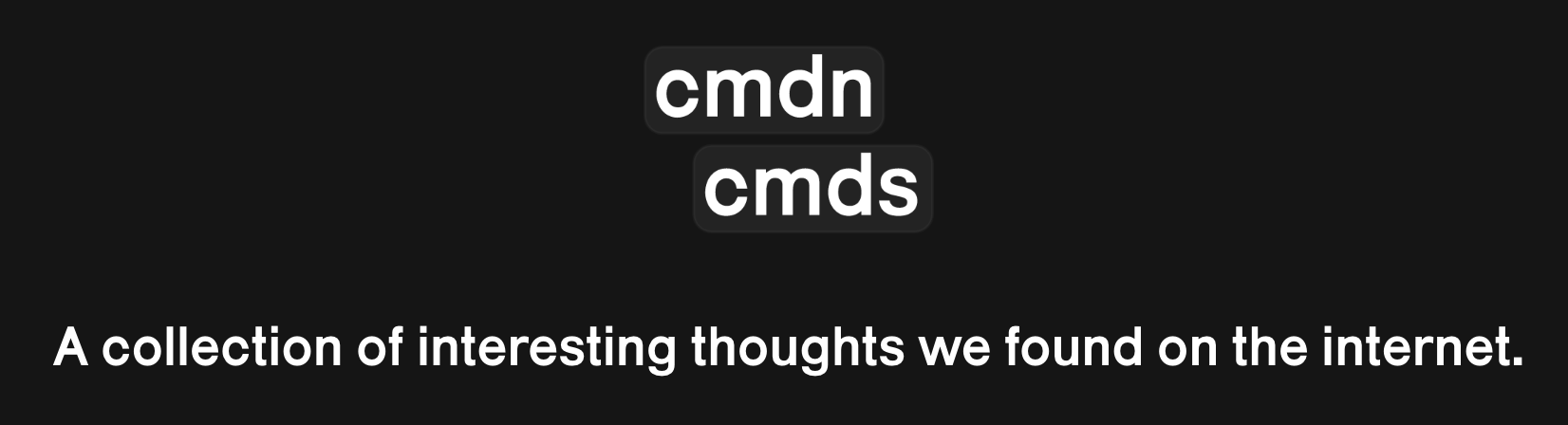 cmdn cmds – A collection of interesting thoughts we found on the internet