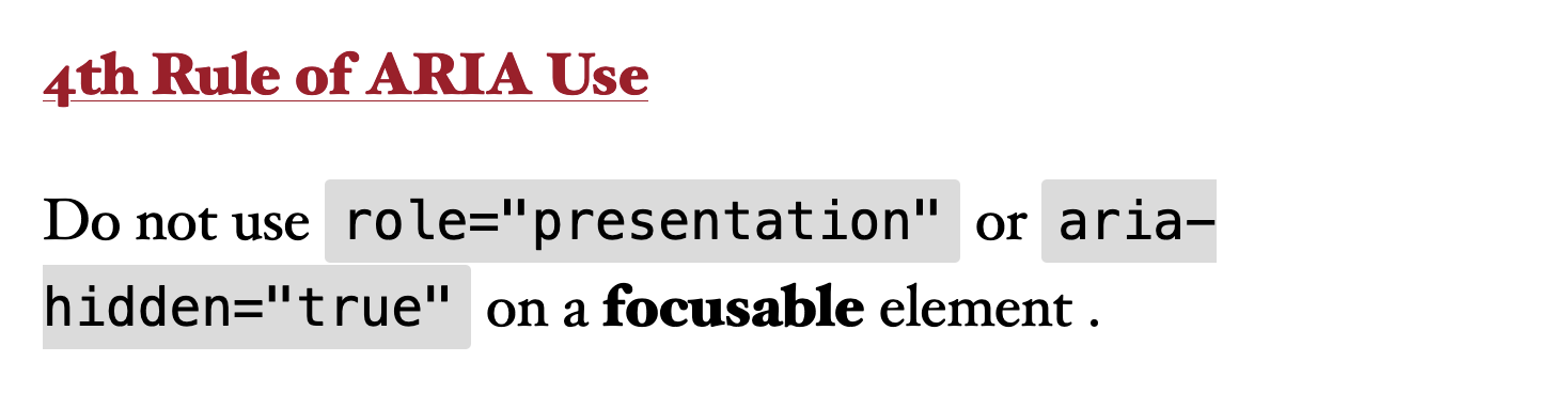 """4th Rule of ARIA Use – Do not use role=""""presentation"""" or aria-hidden=""""true"""" on a focusable element ."""