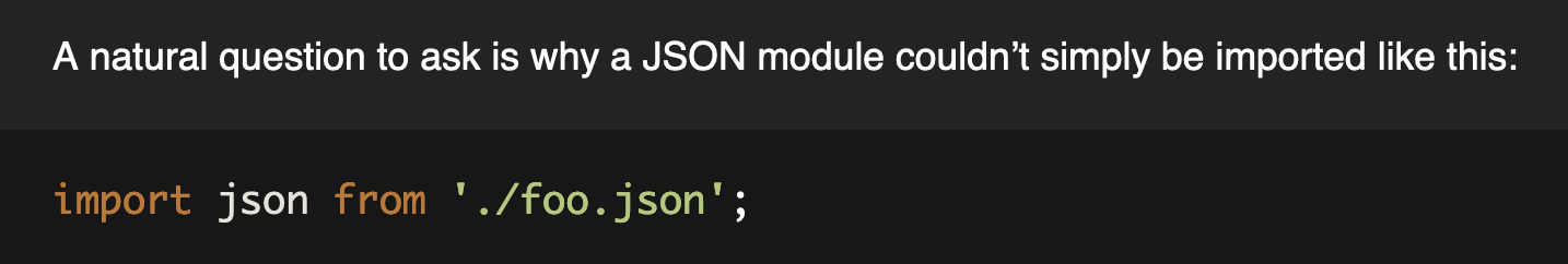 A natural question to ask is why a JSON module couldn't simply be imported like this:  `import json from './foo.json';`