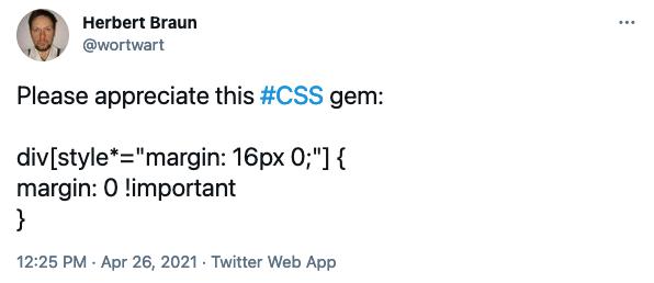 "Fun CSS tweet: div[style*=""margin: 16px 0;""] {margin: 0 !important}"