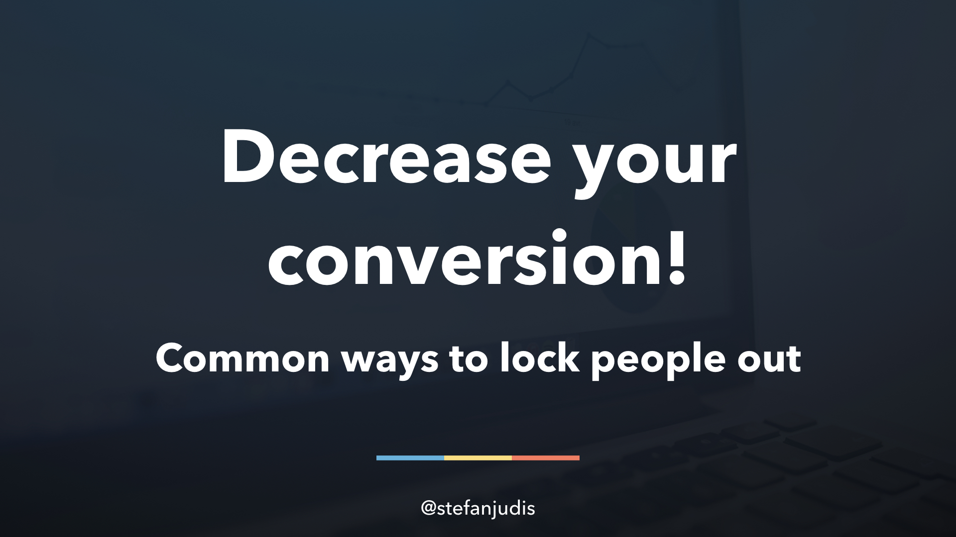 Decrease your conversion - common ways to lock people out