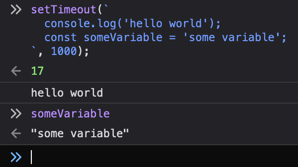 Source code: setTimeout(`   console.log('hello world');   const someVariable = 'some variable'; `, 1000);