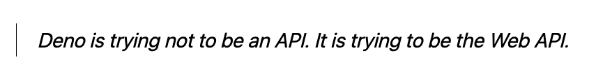 Deno is trying not to be an API. It is trying to be the web API.