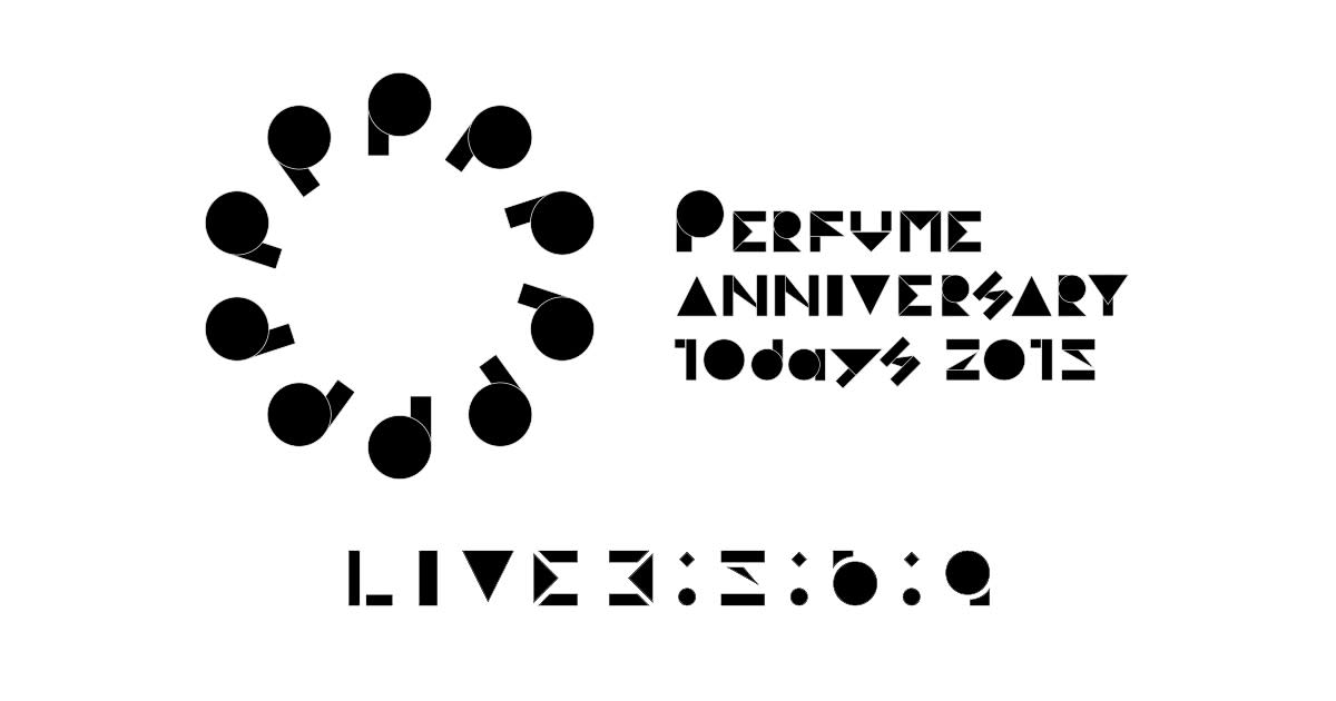 Perfume - Perfume Anniversary 10days PPPPPPPPPP