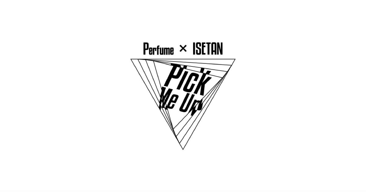 Perfume×ISETAN - Pick me up