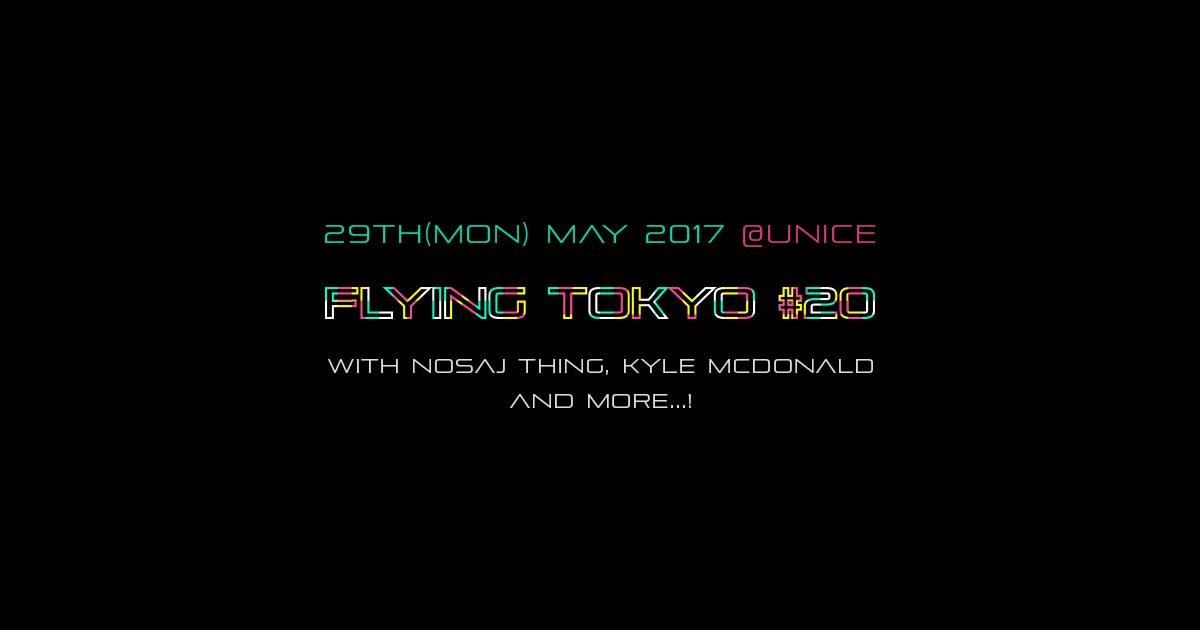 Flying Tokyo #20 with Nosaj Thing, Kyle McDonald, Quarta 330