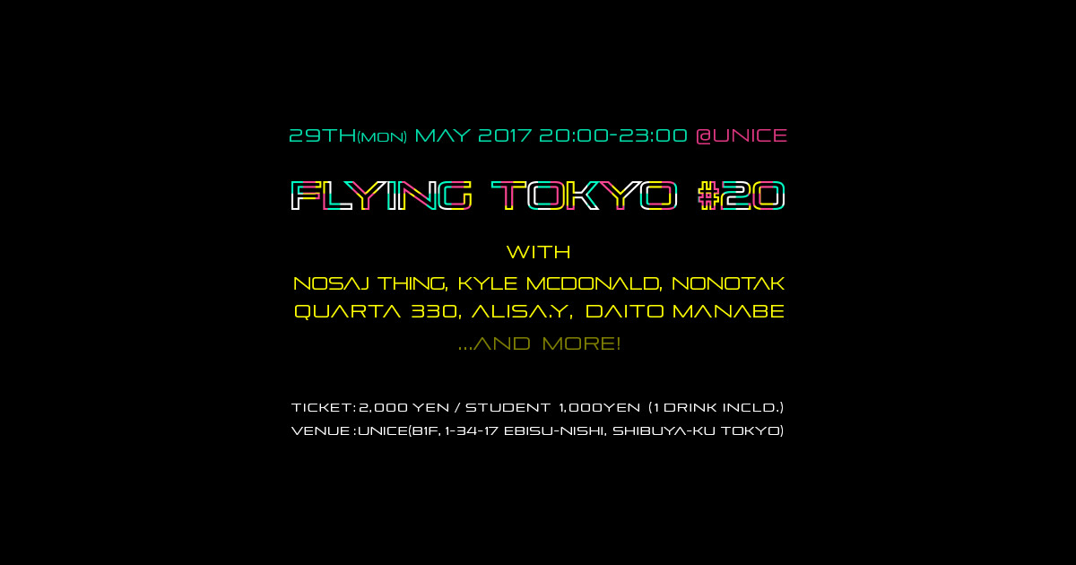 Flying Tokyo #20 with Nosaj Thing, Kyle McDonald, NONOTAK, Quarta 330