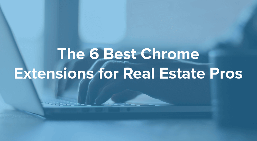 Guest blog post: The 6 Best Chrome Extensions for Real Estate Pros