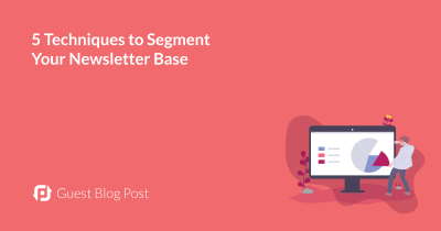 5 Techniques to Segment Your Newsletter Base