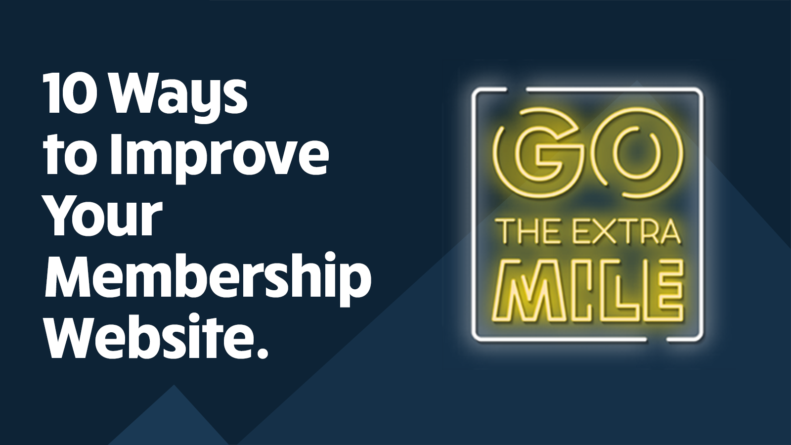 10 ways to improve your membership website. Neon sign with the words - Go the extra Mile!