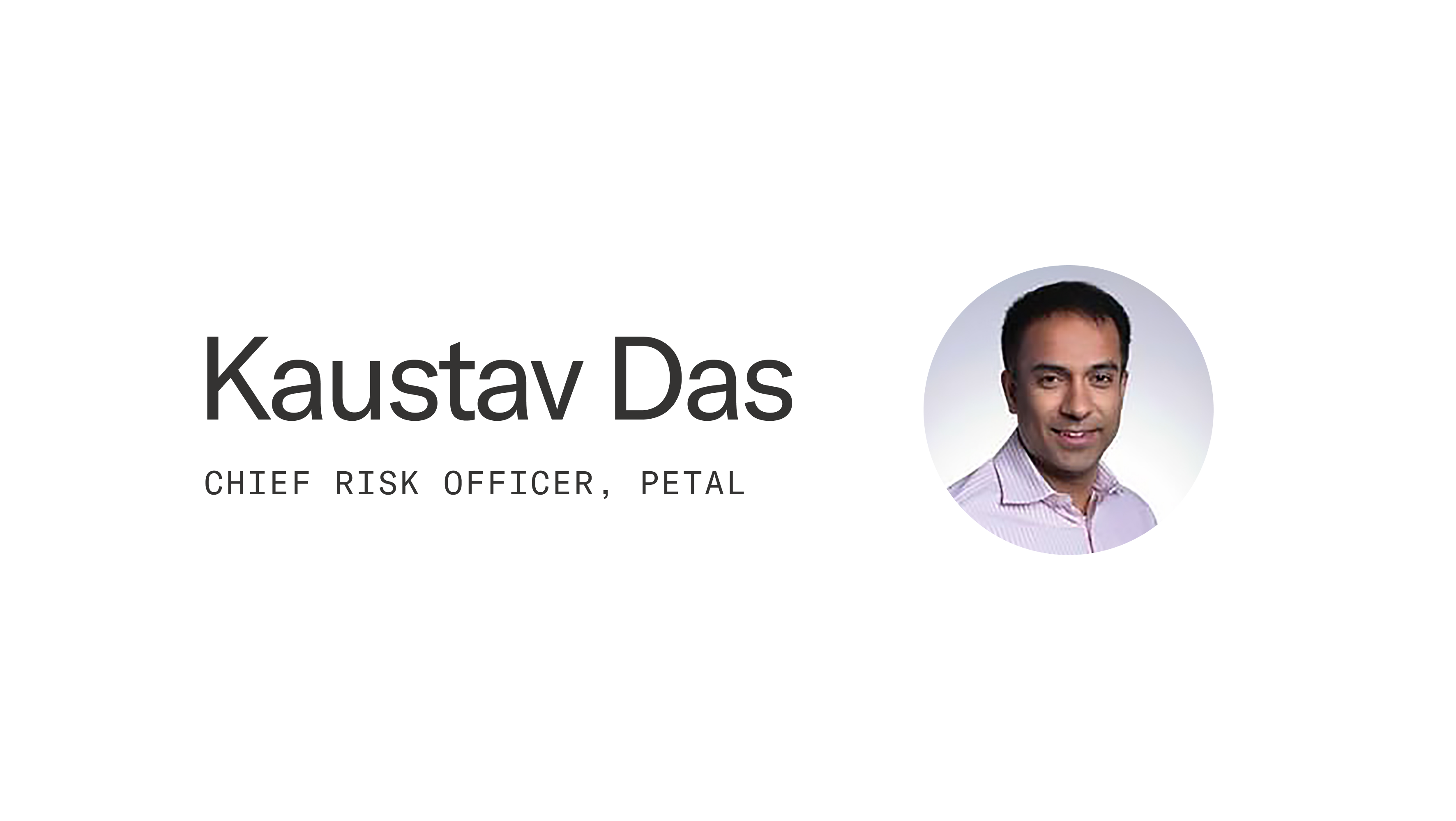 Hero image of Kaustav Das, Chief Risk Officer of Petal
