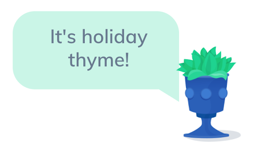 """An illustration of a potted plant saying """"Its Holiday Thyme!"""""""