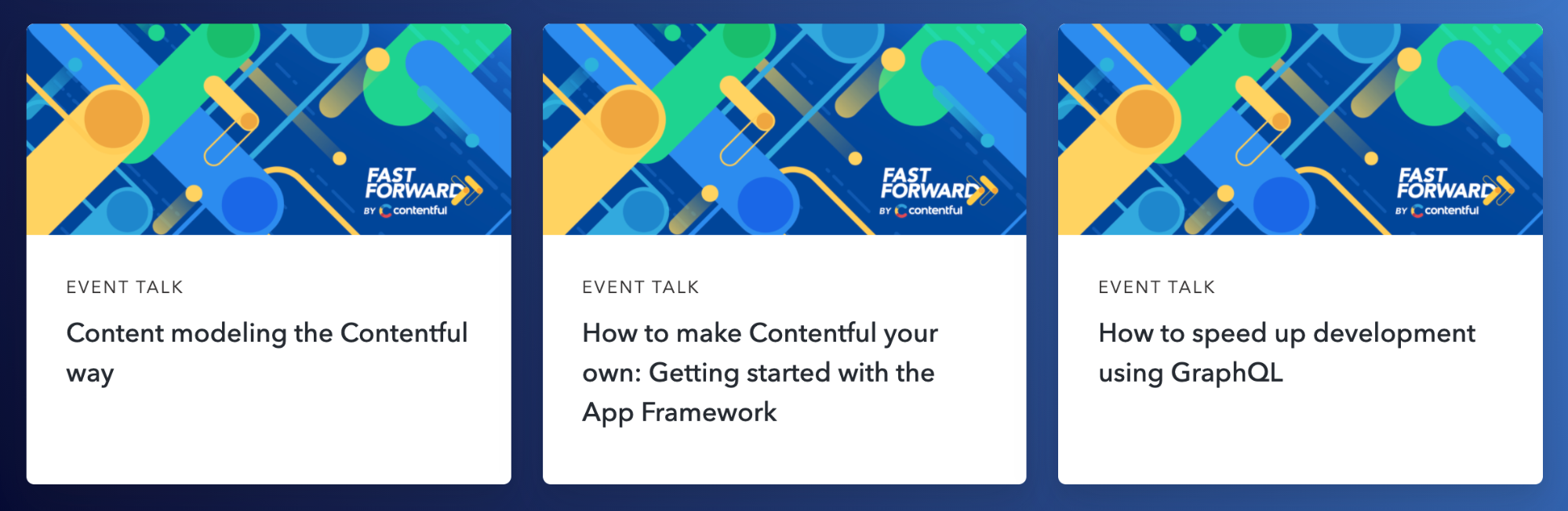 Fast forward graphic showing three events: Content modeling the Contentful way, How to make Contentful your own: Getting started with the App Framework, and how to speed up development using GraphQL