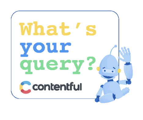 Contentful bot icon, text reads: What's your query