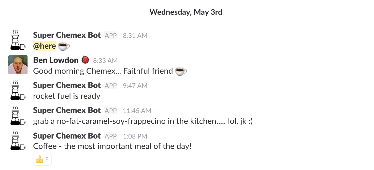 "Some examples of the messages Super Chemex bot posts are ""rocket fuel is ready"", ""grab a no-fat-caramel-soy-frappecino in the kitchen..., lol, jk ;)"" and ""Coffee - the most important meal of the day!""."