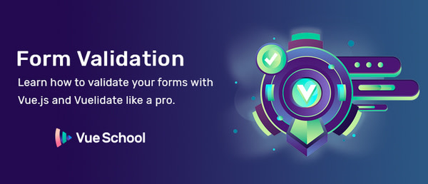 Learn how to Validate Forms Like a Pro from Vue School