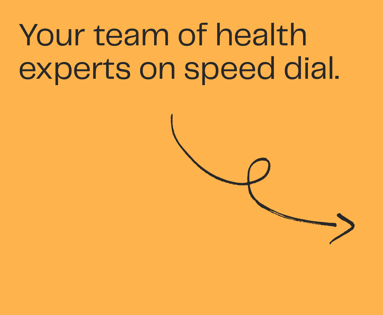 Your team of health experts on speed dial