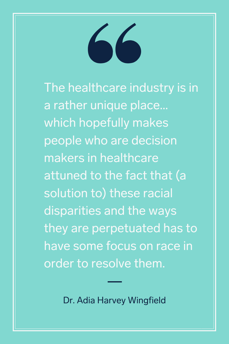 Dr. Adia Harvey Wingfield quote on unique responsibility of the healthcare industry to address systemic racism