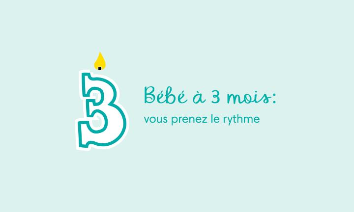 Bébé a 3 mois : vous prenez le rythme