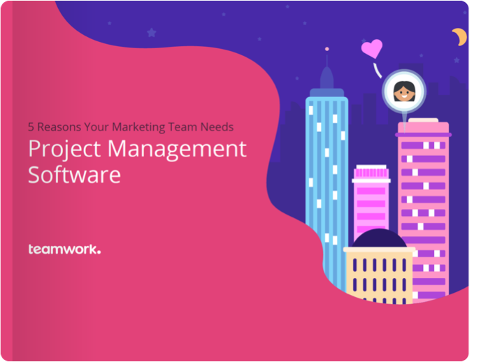 5 reasons your marketing team needs project management software