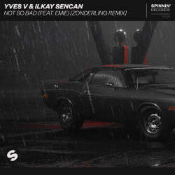 Yves V & Ilkay Sencan – Not So Bad (feat. Emie) [Zonderling Remix]