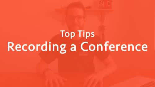 Top tips for recording a conference