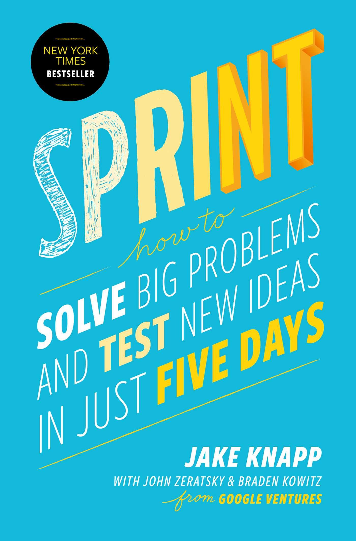 Sprint: How to Solve Big Problems and Test New Ideas in Just Five Days Hardcover