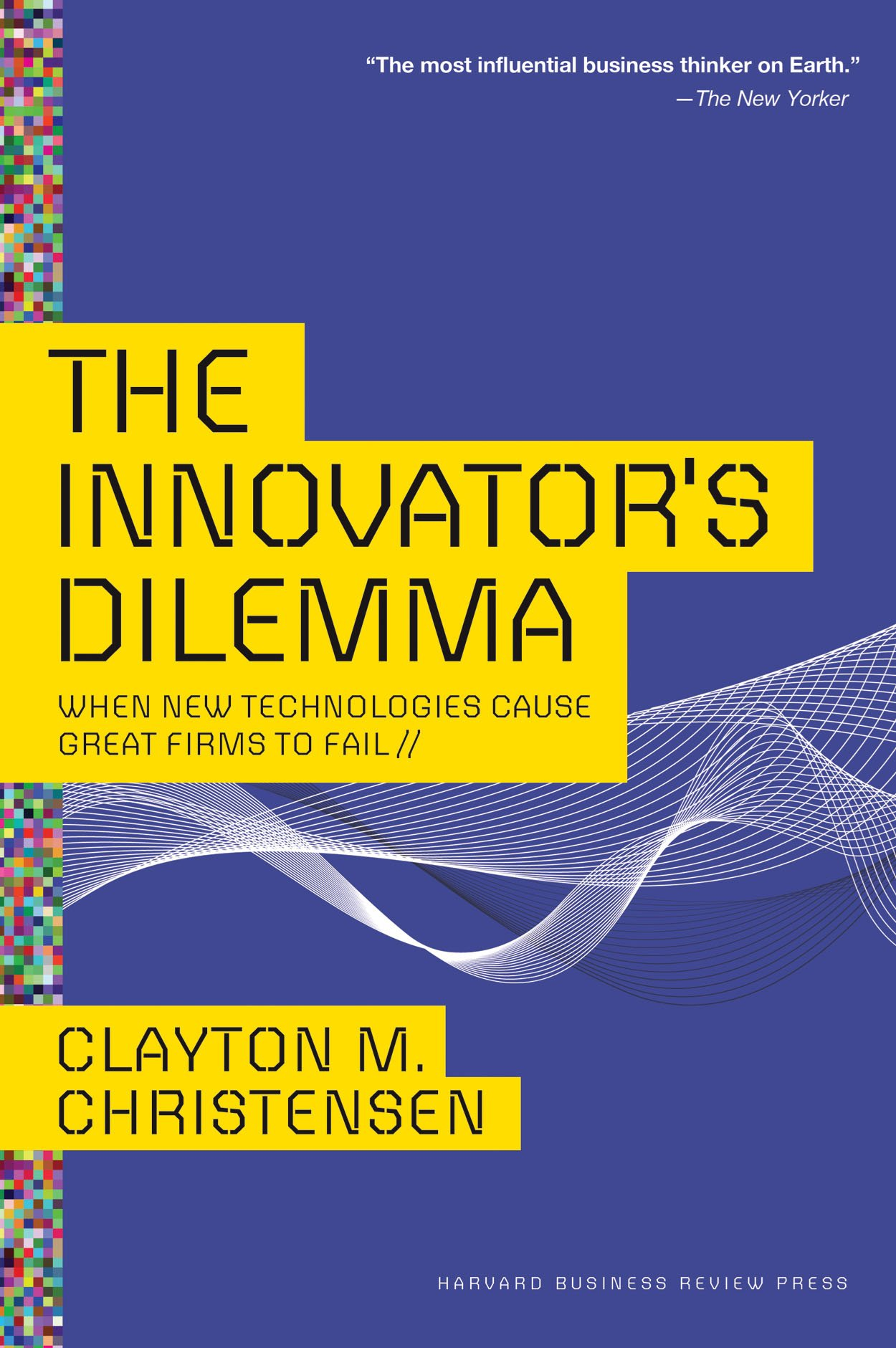 Innovator's Dilemma: When New Technologies Cause Great Firms to Fail