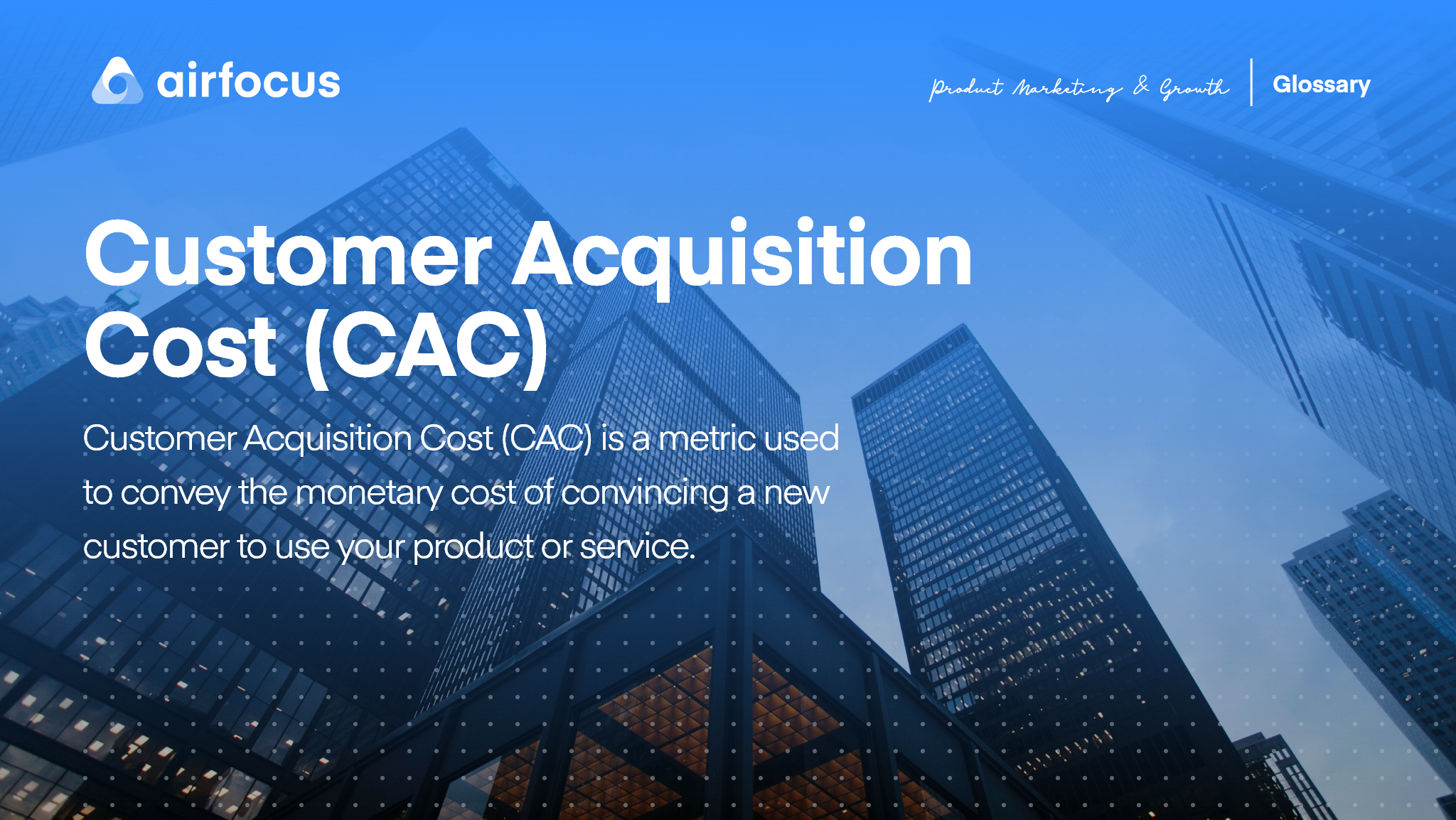 What Is Customer Acquisition Cost (CAC)