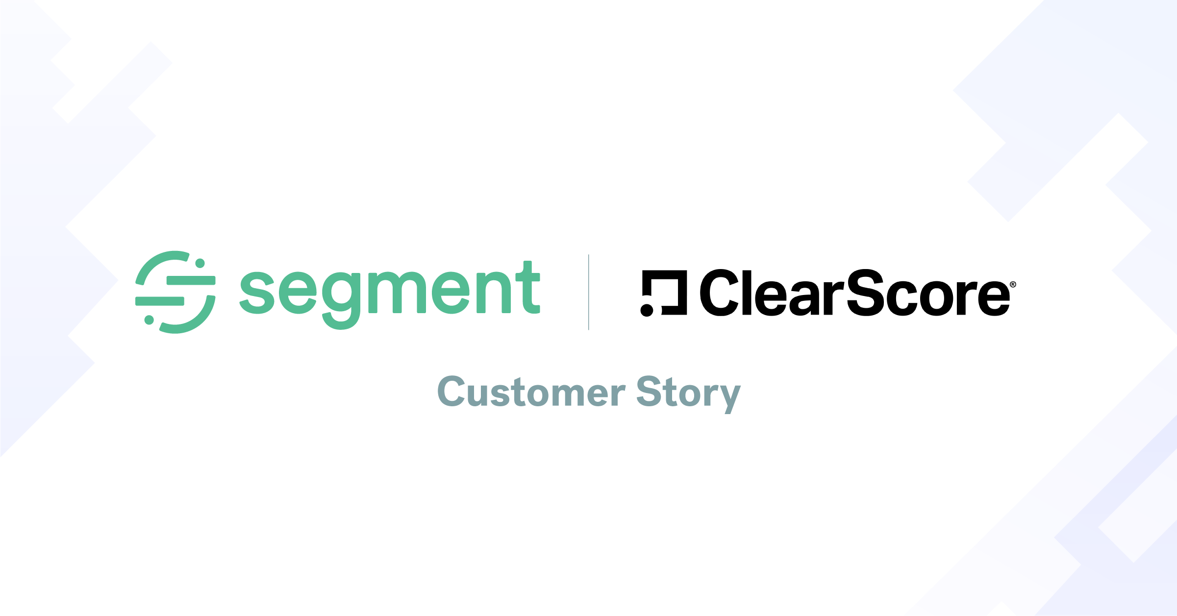 Why ClearScore replaced their home-grown platform with Segment's customer data infrastructure