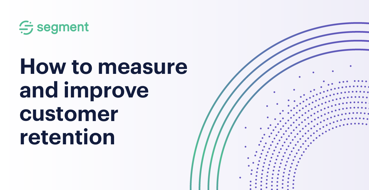 How to measure and improve customer retention