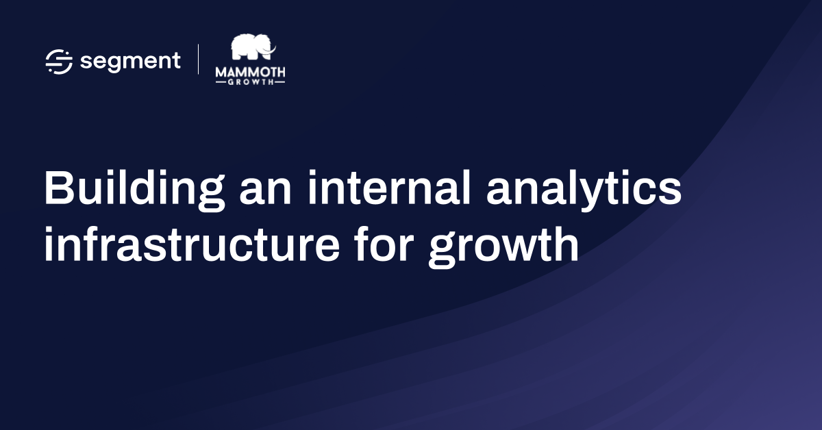 Building an internal analytics infrastructure for growth