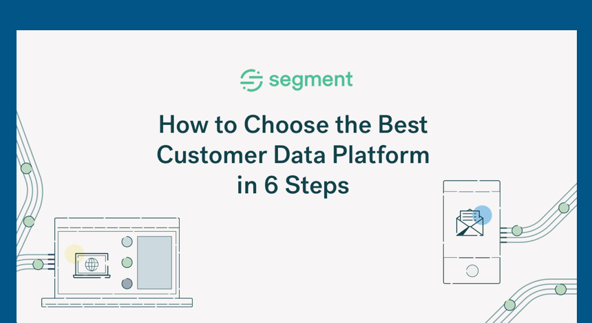 How to choose the best customer data platform in 6 steps