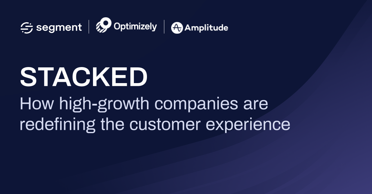 STACKED: How high-growth companies are redefining the customer experience
