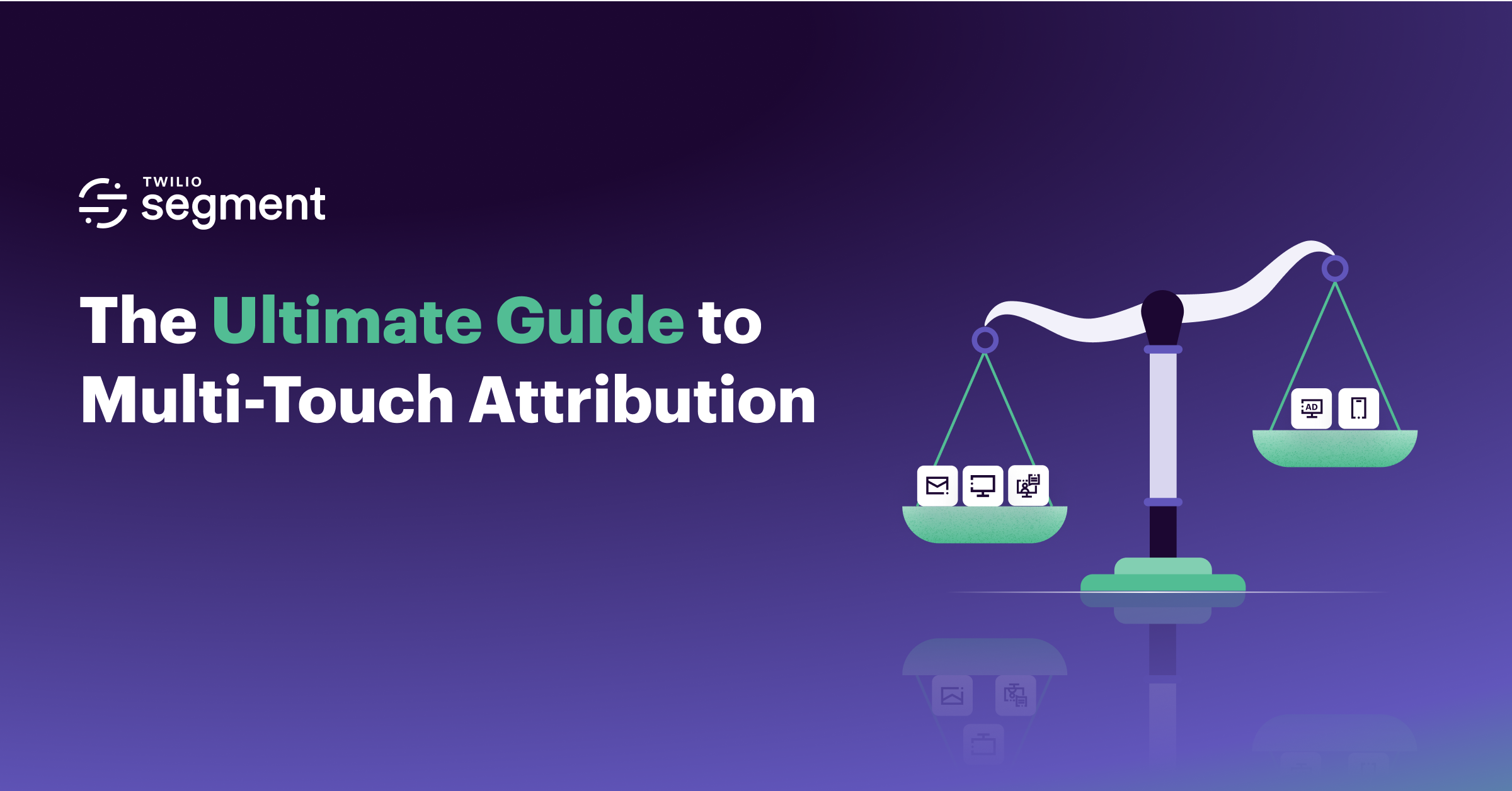 The Ultimate Guide to Multi-Touch Attribution