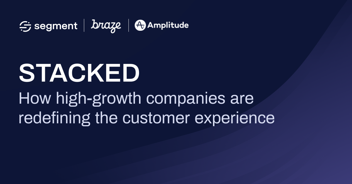 STACKED: How high growth companies are redefining the customer experience