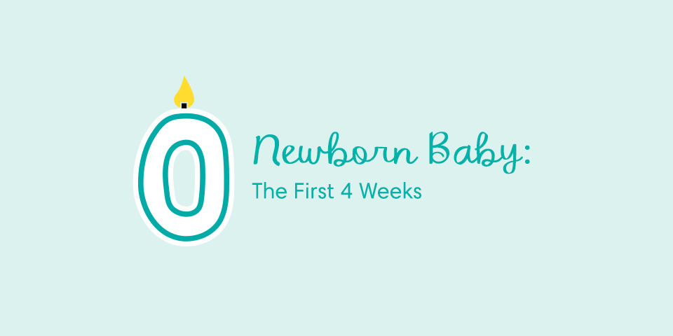 Your Newborn Baby: The First 4 Weeks