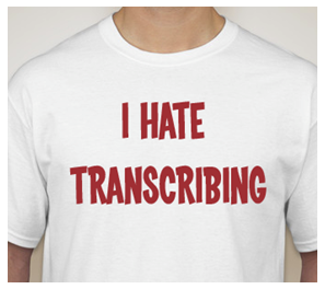 I Hate Transcribing! (Who Doesn't?)
