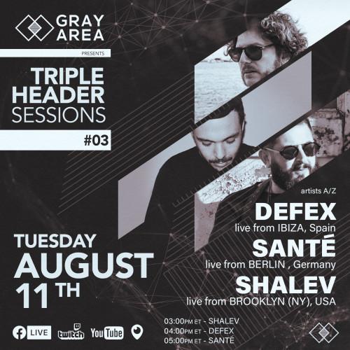Tripleheader Sessions 003 w/ Sante, DEFEX, Shalev