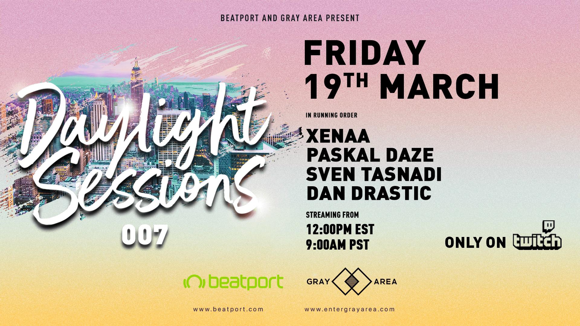 Daylight Sessions 07 w/ Dan Drastic, Sven Tasnadi, Paskal Daze, XENAA