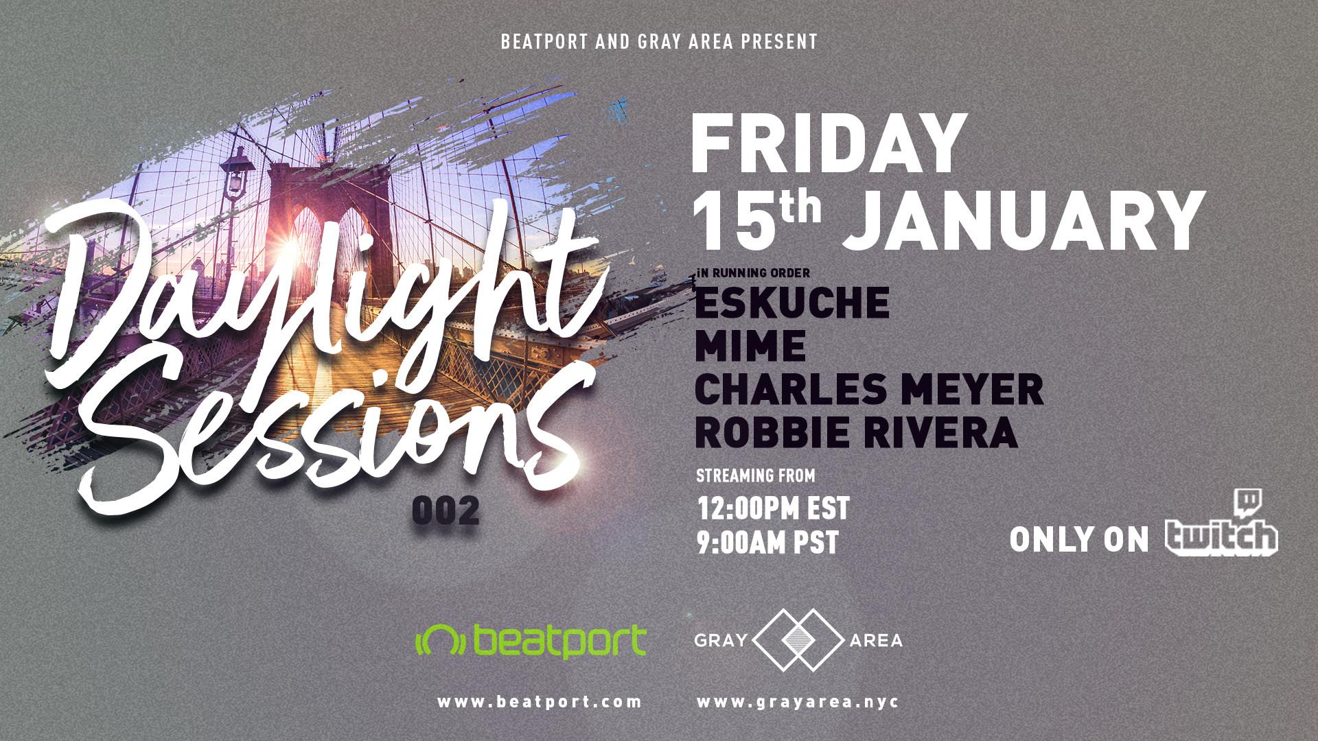 Daylight Sessions 02 w/ Beatport: Eskuche, MIME, Charles Meyer, Robbie Rivera