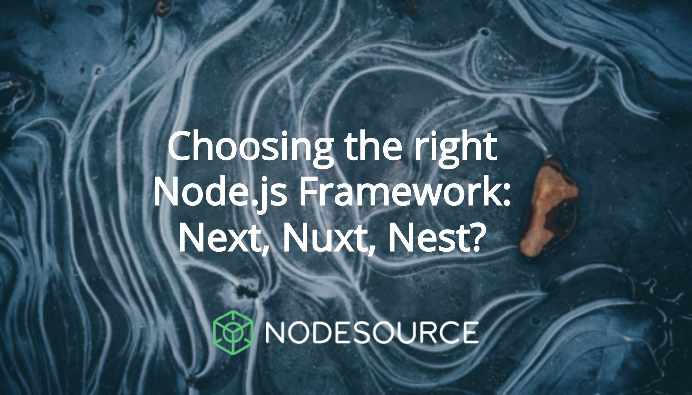 Choosing the right Node js Framework: Next, Nuxt, Nest - NodeSource