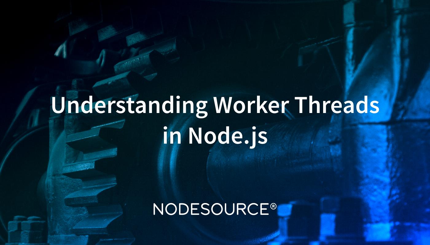 Understanding Worker Threads in Node js - NodeSource