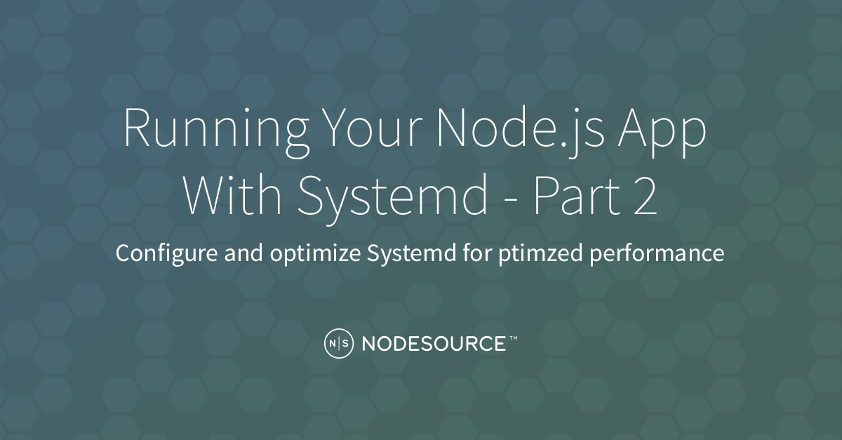 Running Your Node js App With Systemd - Part 2 - NodeSource